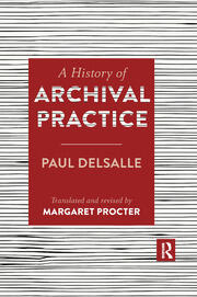 A History of Archival Practice - 1st Edition book cover