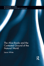 The Alice Books and the Contested Ground of the Natural World - 1st Edition book cover