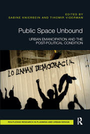 Public Space Unbound : Urban Emancipation and the Post-Political Condition - 1st Edition book cover
