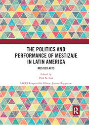 The Politics and Performance of Mestizaje in Latin America - 1st Edition book cover