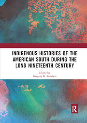 Indigenous Histories of the American South during the Long Nineteenth Century - 1st Edition book cover