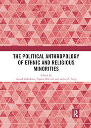 The Political Anthropology of Ethnic and Religious Minorities - 1st Edition book cover