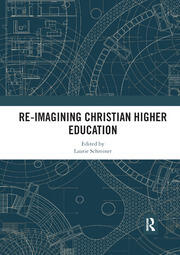 Re-Imagining Christian Higher Education - 1st Edition book cover