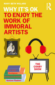 Why It's OK to Enjoy the Work of Immoral Artists - 1st Edition book cover