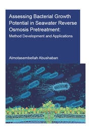 Assessing Bacterial Growth Potential in Seawater Reverse Osmosis Pretreatment: Method Development and Applications