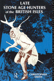 Late Stone Age Hunters of the British Isles - 1st Edition book cover