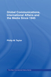 Global Communications, International Affairs and the Media Since 1945 - 1st Edition book cover