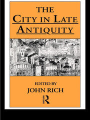 The City in Late Antiquity - 1st Edition book cover