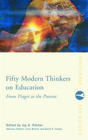 Fifty Modern Thinkers on Education - 1st Edition book cover