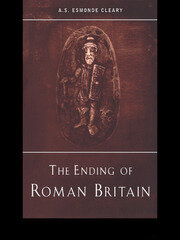 The Ending of Roman Britain - 1st Edition book cover