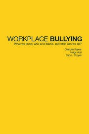 Workplace Bullying: What we know, who is to blame and what can we do?