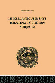 Miscellaneous Essays Relating to Indian Subjects - 1st Edition book cover