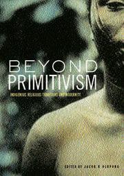 Beyond Primitivism - 1st Edition book cover