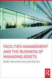 Facilities Management and the Business of Managing Assets - 1st Edition book cover