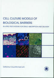 Cell Culture Models of Biological Barriers: In vitro Test Systems for Drug Absorption and Delivery