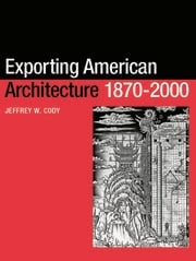 Exporting American Architecture 1870-2000 - 1st Edition book cover
