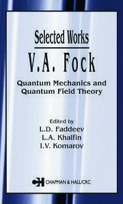 V.A. Fock - Selected Works: Quantum Mechanics and Quantum Field Theory