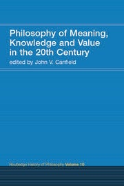 Philosophy of Meaning, Knowledge and Value in the Twentieth Century - 1st Edition book cover