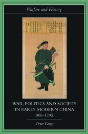 War, Politics and Society in Early Modern China, 900-1795 - 1st Edition book cover