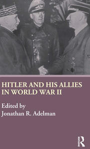 Hitler and His Allies in World War Two - 1st Edition book cover