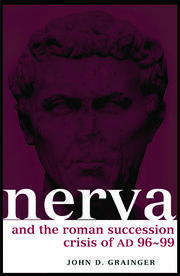 Nerva and the Roman Succession Crisis of AD 96-99 - 1st Edition book cover