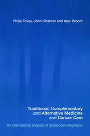 Traditional, Complementary and Alternative Medicine and Cancer Care - 1st Edition book cover