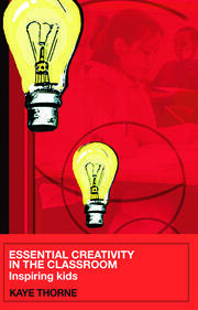 Essential Creativity in the Classroom - 1st Edition book cover