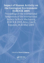 Impact of Human Activity on the Geological Environment EUROCK 2005: Proceedings of the International Symposium EUROCK 2005, 18-20 May 2005, Brno, Czech Republic