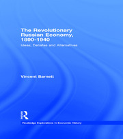 The Revolutionary Russian Economy, 1890-1940 - 1st Edition book cover