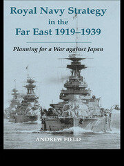 Royal Navy Strategy in the Far East 1919-1939 - 1st Edition book cover