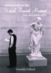 Encounters in the Virtual Feminist Museum - 1st Edition book cover