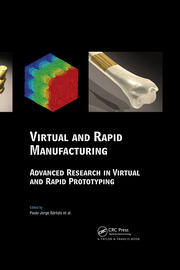 Virtual and Rapid Manufacturing: Advanced Research in Virtual and Rapid Prototyping