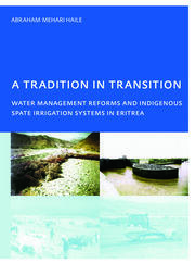 A Tradition in Transition, Water Management Reforms and Indigenous Spate Irrigation Systems in Eritrea - 1st Edition book cover