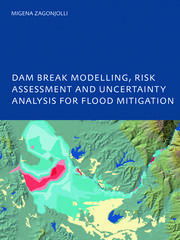 Dam Break Modelling, Risk Assessment and Uncertainty Analysis for Flood Mitigation: IHE-PhD Thesis, Unesco-IHE, Delft, The Netherlands
