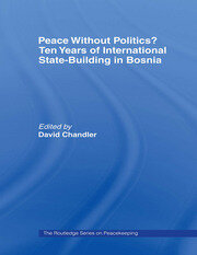 Peace without Politics? Ten Years of State-Building in Bosnia - 1st Edition book cover