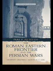 The Roman Eastern Frontier and the Persian Wars AD 363-628 - 1st Edition book cover