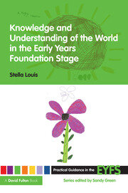 Knowledge and Understanding of the World in the Early Years Foundation Stage - 1st Edition book cover