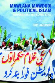Mawlana Mawdudi and Political Islam - 1st Edition book cover