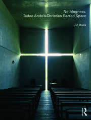 Nothingness: Tadao Ando's Christian Sacred Space - 1st Edition book cover