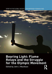 Bearing Light: Flame Relays and the Struggle for the Olympic Movement - 1st Edition book cover