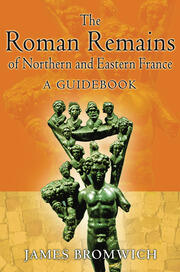 The Roman Remains of Northern and Eastern France - 1st Edition book cover