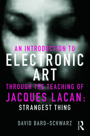 An Introduction to Electronic Art Through the Teaching of Jacques Lacan: Strangest Thing - 1st Edition book cover