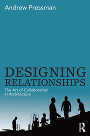 Designing Relationships: The Art of Collaboration in Architecture - 1st Edition book cover