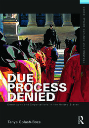Due Process Denied: Detentions and Deportations in the United States - 1st Edition book cover