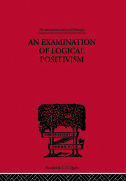 An Examination of Logical Positivism - 1st Edition book cover