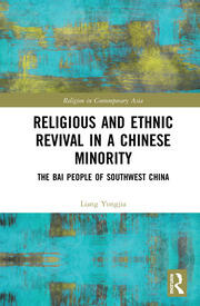 Religious and Ethnic Revival in a Chinese Minority: The Bai People of Southwest China