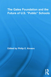 "The Gates Foundation and the Future of US ""Public"" Schools - 1st Edition book cover"