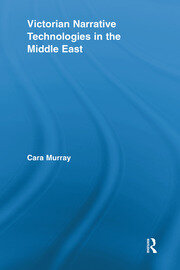 Victorian Narrative Technologies in the Middle East - 1st Edition book cover
