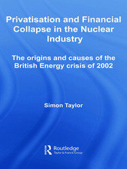 Privatisation and Financial Collapse in the Nuclear Industry - 1st Edition book cover