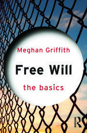 Free Will: The Basics - 1st Edition book cover